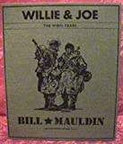 Mauldin, Bill: Willie &amp; Joe: The Wwii Years