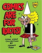 Comics Are For Idiots by Johnny Ryan
