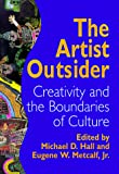 Hall, Michael D.: The Artist Outsider: Creativity and the Boundaries of Culture