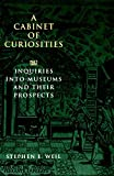Stephen E. Weil: A Cabinet of Curiosities: Inquiries into Museums and Their Prospects