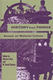 Lubar, Steven D.: History from Things: Essays on Material Culture