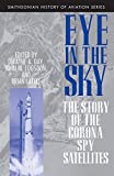 Logsdon, John M.: Eye in the Sky: The Story of the Corona Spy Satellites