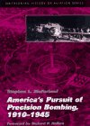 McFarland, Stephen L.: America&#39;s Pursuit of Precision Bombing, 1910-1945