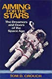Crouch, Tom D.: Aiming for the Stars: The Dreamers and Doers of the Space Age