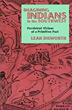 Imagining Indians in the Southwest :…
