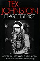 Tex Johnston: Jet-Age Test Pilot by A. M.…