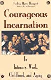 Thompsett, Fredrica Harris: Courageous Incarnation: In Intimacy, Work, Childhood, and Aging