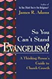 Adams, James R.: So You Can't Stand Evangelism?: A Thinking Person's Guide to Church Growth