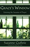 Suzanne Guthrie: Grace's Window: Entering the Seasons of Prayer