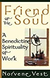 Vest, Norvene: Friend of the Soul: A Benedictine Spirituality of Work