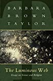 Taylor, Barbara Brown: The Luminous Web: Essays on Science and Religion