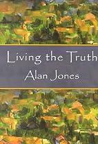 Living the Truth by Alan W. Jones