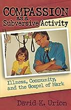 Compassion as a Subversive Activity:…