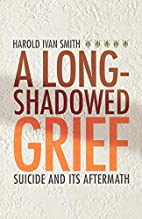 A Long-Shadowed Grief: Suicide and Its…