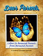 Dear Parents: Letters to Bereaved Parents by…