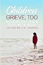 Children Grieve, Too: Helping Children Cope…