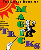 Zorn, Steven: The Little Book of Magic Tricks: Twenty Astounding, Easy-To-Learn Magic Tricks (Miniature Editions)