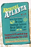 Buffington, Perry: Archival Atlanta: Electric Street Dummies, the Great Stonehenge Explosion, Nerve Tonics, and Bovine Laws  Forgotten Facts and Well-Kept Secrets from Our City's Past