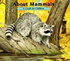 About Mammals: A Guide For Children by…