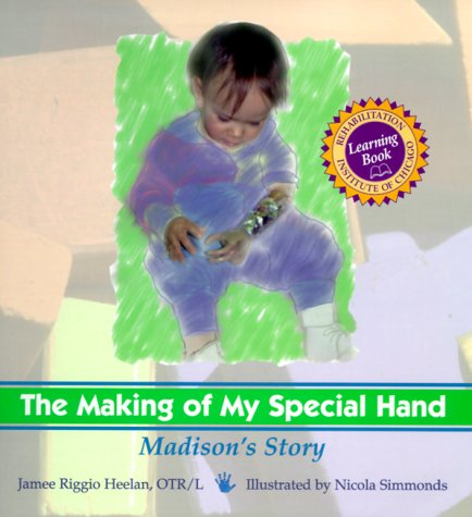 making-of-my-special-hand-the-madisons-story-rehabilitation-institute-of-chicago-learning-book