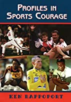 Profiles in Sports Courage by Ken Rappoport