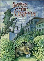Saving the Griffin by Kristin Wolden Nitz