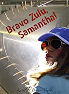 Bravo Zulu, Samantha! by Kathleen Benner…