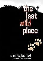 The Last Wild Place by Rosa Jordan
