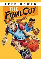 The Final Cut by Fred Bowen