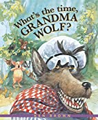 What's the Time, Grandma Wolf? by Ken…