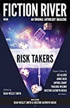 Fiction River: Risk Takers by Fiction River
