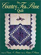 The Country Tea Rose Quilt (Quilting) by…