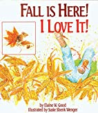 Fall Is Here!: I Love It by Elaine W. Good