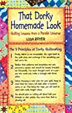 Boyer, Lisa: That Dorky Homemade Look: Quilting Lessons from a Parallel Universe