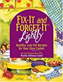 Good, Phyllis Pellman: FIX-IT and FORGET-IT LIGHTLY: Healthy, Low-Fat Recipes for Your Slow Cooker