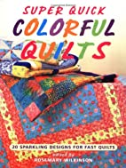 Super Quick Colorful Quilts: 20 Sparkling…