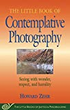 Zehr, Howard: The Little Book Of Contemplative Photography: Seeing With Wonder, Respect, And Humility