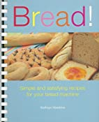 Bread!: Simple And Satisfying Recipes for…