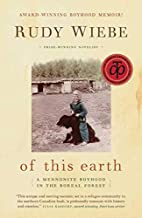 Of This Earth: A Mennonite Boyhood in the…