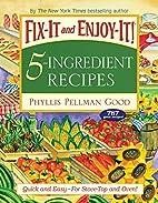 Fix-It and Enjoy-It! 5-Ingredient Recipes:…