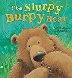 The Slurpy Burpy Bear by Norbert Landa