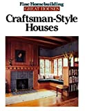 [???]: Fine Homebuilding/Great Houses: Craftsman Style Houses