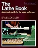 Conover, Ernie: The Lathe Book: A Complete Guide for the Wood Craftsman