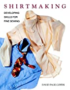 Shirtmaking: Developing Skills for Fine…