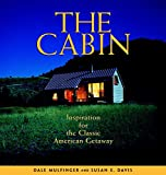 Mulfinger, Dale: The Cabin : Inspiration for the Classic American Getaway