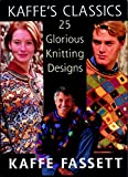 Fassett, Kaffe: Kaffe's Classics: 25 Glorious Knitting Designs