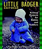Scott, Elaine: Little Badger Knitwear: Knitted Projects for Babies and Toddlers