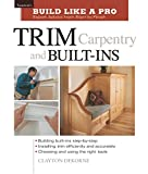 Dekorne, Clayton: Trim Carpentry and Built-Ins: Expert Advice from Start to Finish