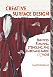 Scrivano, Sandy: Creative Surface Design: Painting, Stamping, Stenciling, and Embossing Fabric &amp; More
