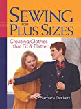Deckert, Barbara: Sewing for Plus Sizes: Creating Clothes That Fit and Flatter
